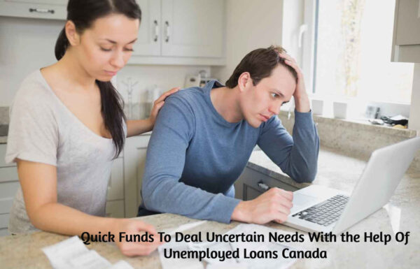 Quick Funds To Deal Uncertain Cash Needs With the Help Of Unemployed Loans Canada